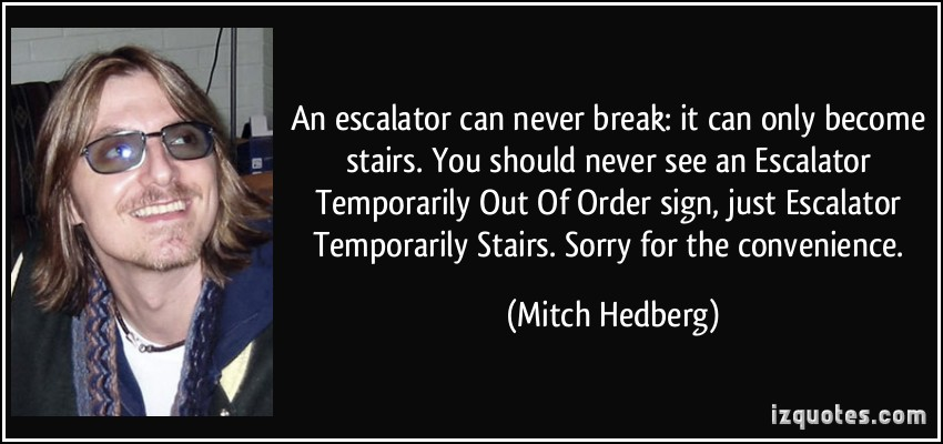 quote-an-escalator-can-never-break-it-can-only-become-stairs-you-should-never-see-an-escalator...jpg